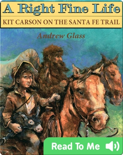 A Right Fine Life: Kit Carson on the Santa Fe Trail
