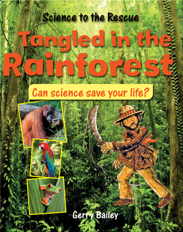 Tangled In The Rainforest Can Science Save Your Life Children S Book By Gerry Bailey Discover Children S Books Audiobooks Videos More On Epic