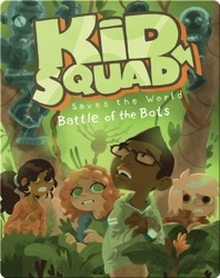 Kid Squad Saved the World: The Battle of the Bots