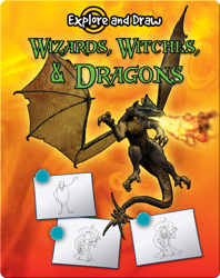 Explore And Draw: Wizards, Witches, & Dragons