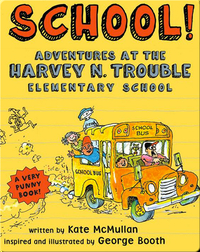 School! Adventures at the Harvey N. Trouble Elementary School