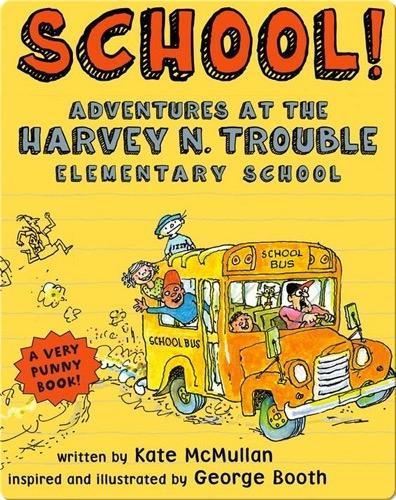 School! Adventures at the Harvey N. Trouble Elementary School