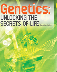 Genetics: Unlocking the Secrets of Life