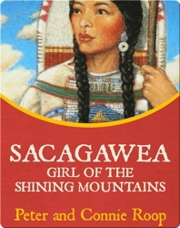 Sacagawea: Girl of the Shining Mountains