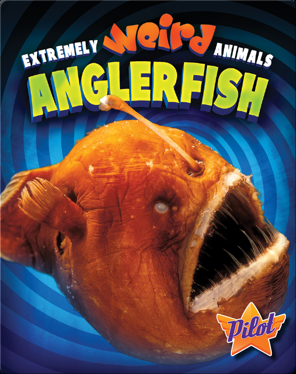 Extremely Weird Animals: Anglerfish