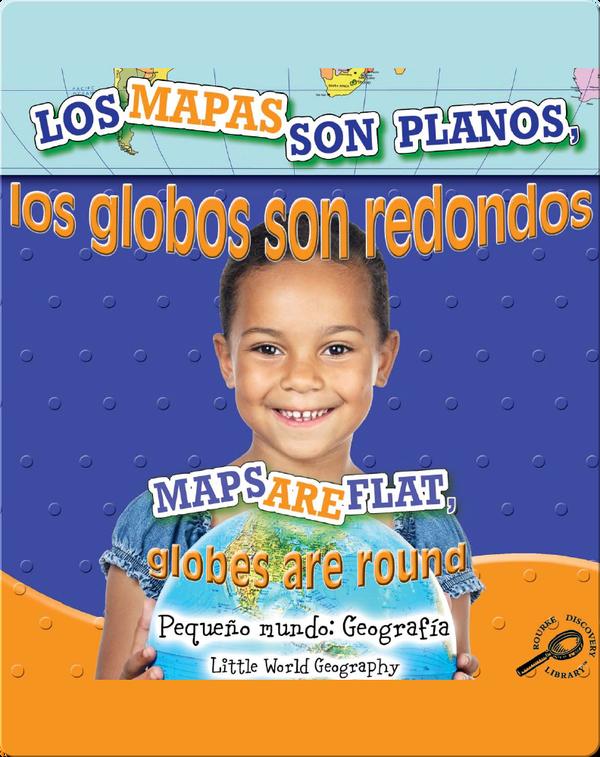 Los Mapas Son Planos, Los Globos Son Redondo (Maps Are Flat, Globes Are Round)
