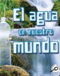 El Agua en Nuestro Mundo