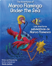 The Adventures of Marco Flamingo Under the Sea / Las aventuras submarinas de Marco Flamenco