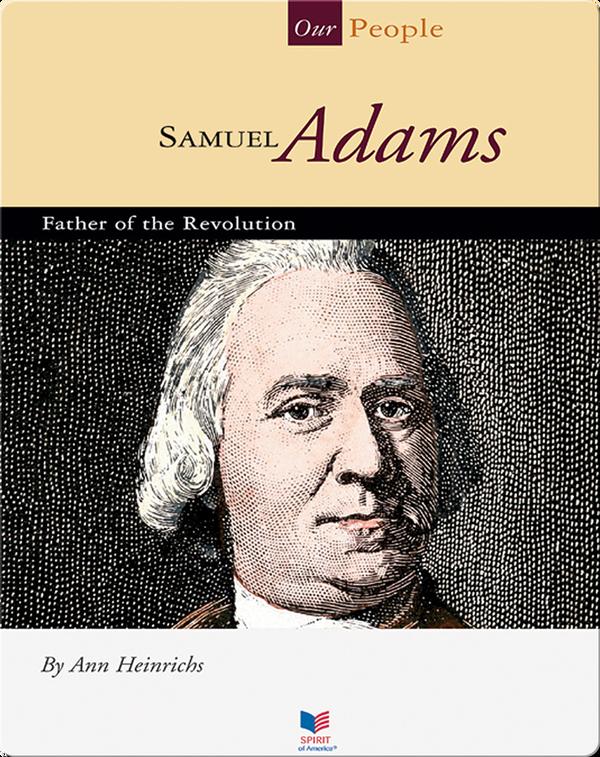 Samuel Adams: Father of the Revolution