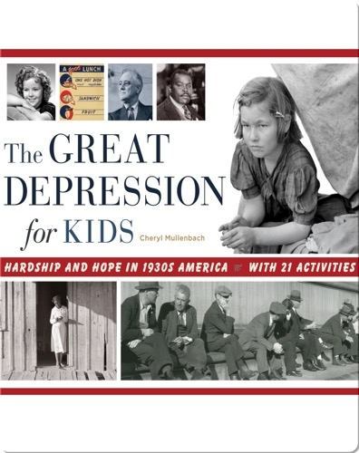 Great Depression for Kids: Hardship and Hope in 1930s America, with 21 Activities
