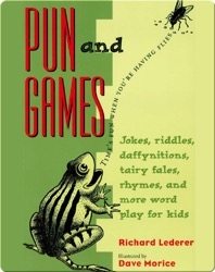 Pun and Games: Jokes, Riddles, Daffynitions, Tairy Fales, Rhymes, and More Word Play for Kids