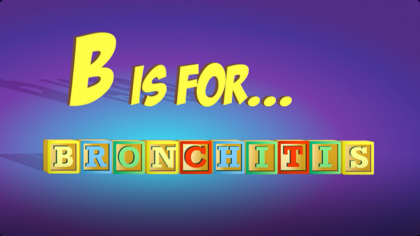 B is for Bronchitis