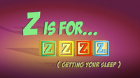 Z is for ZZZ's (Getting Your Sleep)