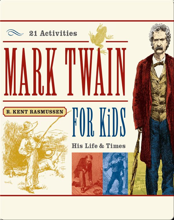 Mark Twain for Kids: His Life & Times, 21 Activities