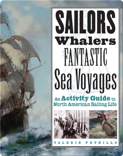Sailors, Whalers, Fantastic Sea Voyages: An Activity Guide to North American Sailing Life