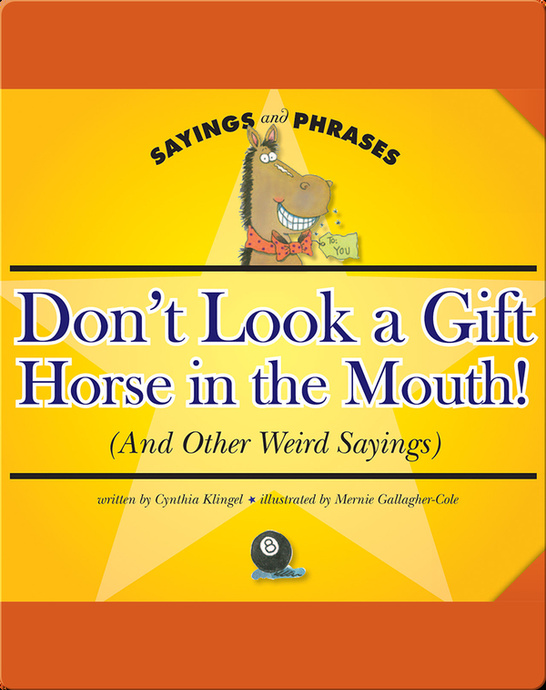Don't Look a Gift Horse in the Mouth! (And Other Weird Sayings)