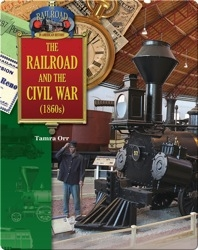 The Railroad and the Civil War (1860s)