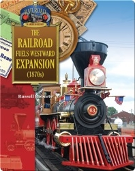 The Railroad Fuels Westward Expansion (1870s)