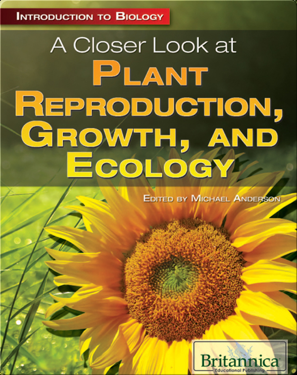 A Closer Look at Plant Reproduction, Growth, and Ecology