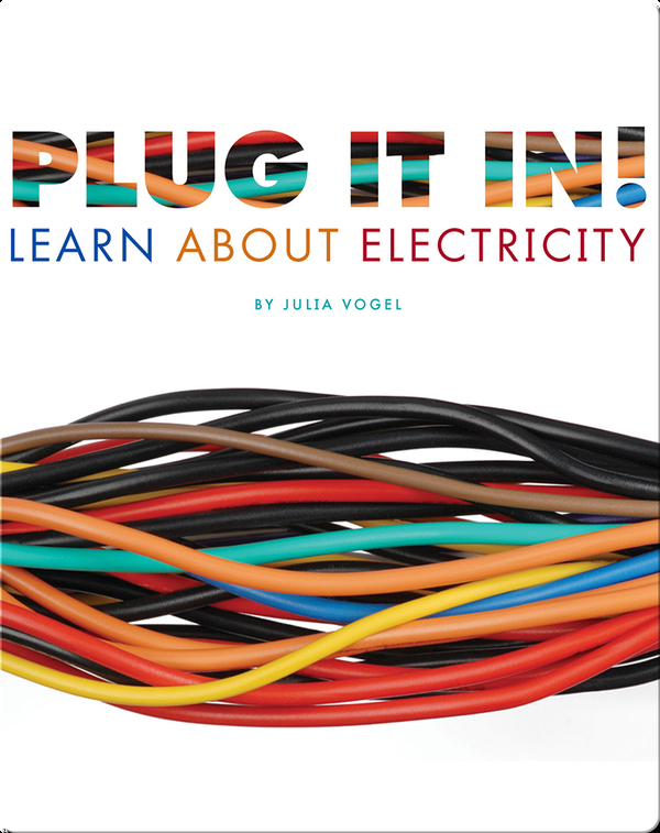 Plug it In! Learn About Electricity