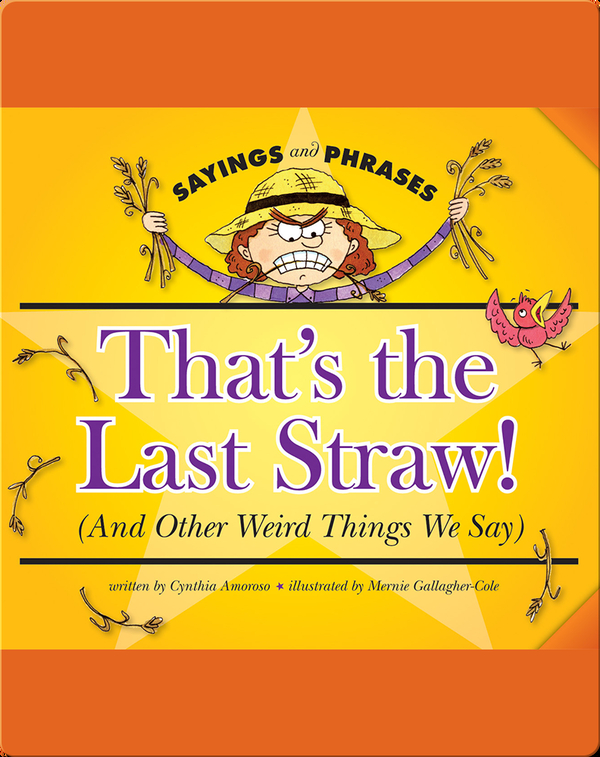 That's the Last Straw! (And Other Weird Things We Say)