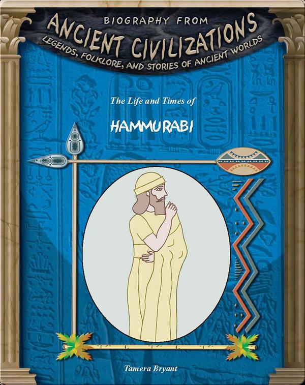 The Life and Times of Hammurabi