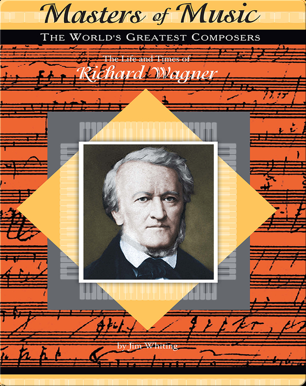 The Life and Times of Richard Wagner