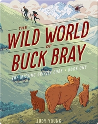 The Wild World of Buck Bray: The Missing Grizzly Cubs
