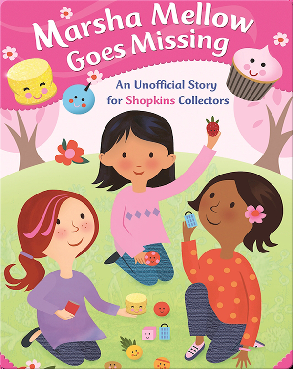 Marsha Mellow Goes Missing: An Unofficial Story for Shopkins Collectors