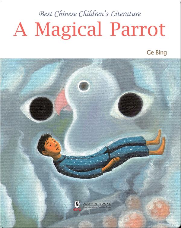 A Magical Parrot | 中国儿童文学走向世界精品书系·一只神奇的鹦鹉(English)