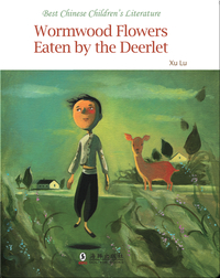 Wormwood Flowers Eaten by the Deerlet | 中国儿童文学走向世界精品书系·小鹿吃过的萩花(English)