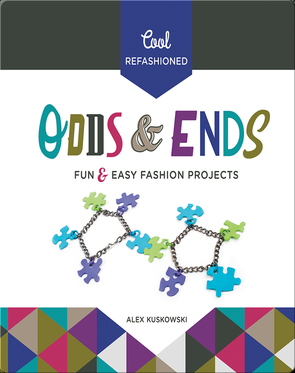 Cool Refashioned Odds & Ends: Fun & Easy Fashion Projects