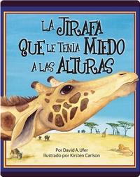 La jirafa que le tenia mieda a las alturas