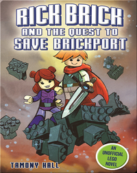 Rick Brick and the Quest to Save Brickport: An Unofficial LEGO Novel