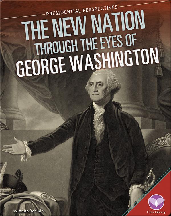 New Nation through the Eyes of George Washington