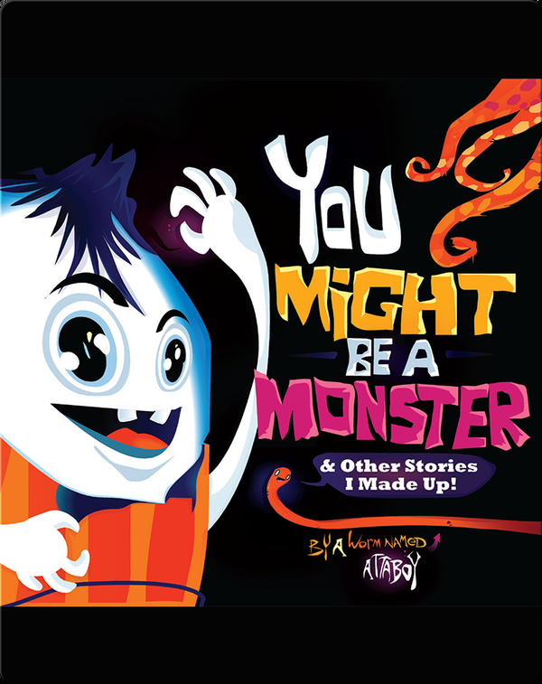 You Might be a Monster (& Other Stories I Made Up)
