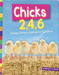 Chicks 2, 4, 6: A Baby Animals Counting by Twos Book