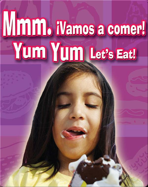 Mmm. Vamos A Comer!  (Yum, Yum Let's Eat!)