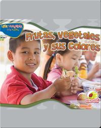 Frutas, Vegetales Y Sus Colores (Eat Green)