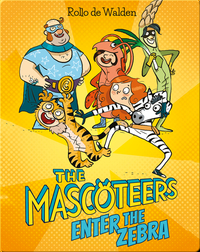 The Mascoteers: Enter The Zebra