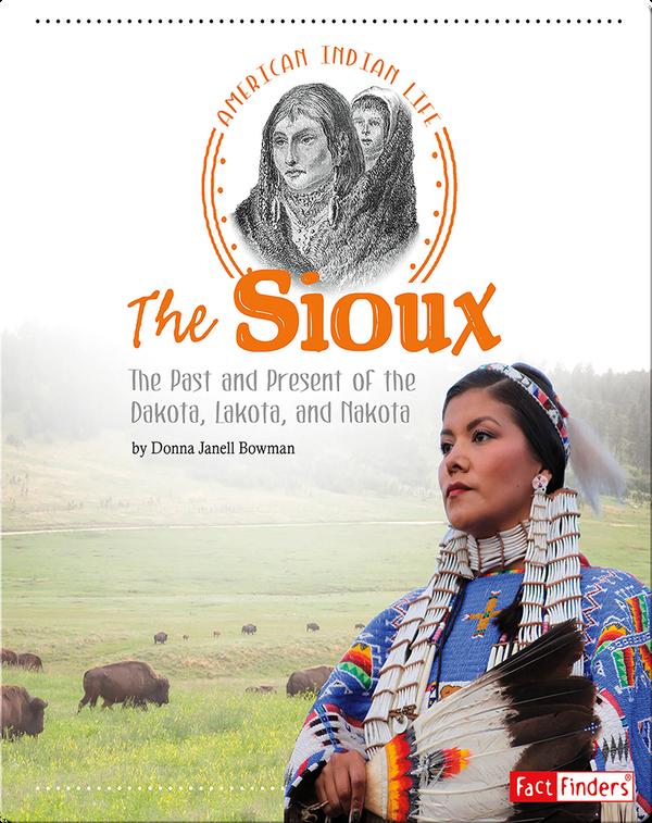 Sioux: The Past and Present of the Dakota, Lakota, and Nakota