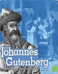 Johannes Gutenberg: Inventor and Craftsman