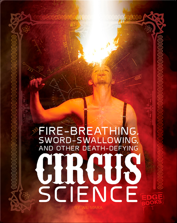 Fire Breathing, Sword Swallowing, and Other-Defying Circus Science