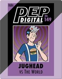 Pep Digital Vol. 149: Jughead VS The World