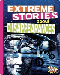 Extreme Stories About Disappearances