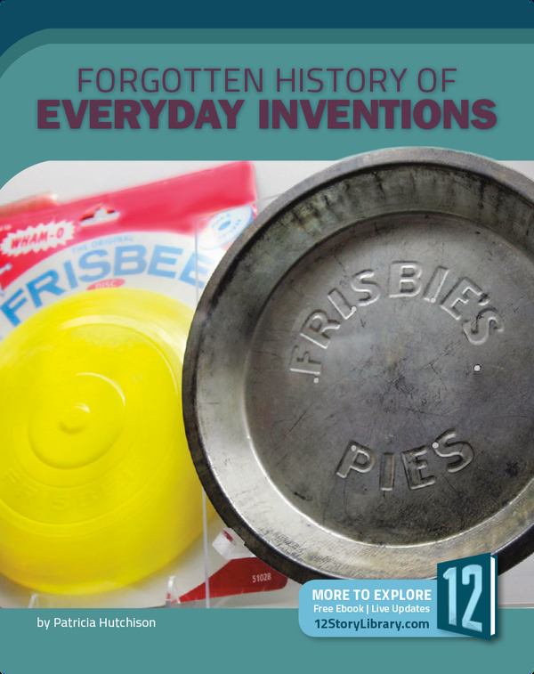 Forgotten History of Everyday Inventions