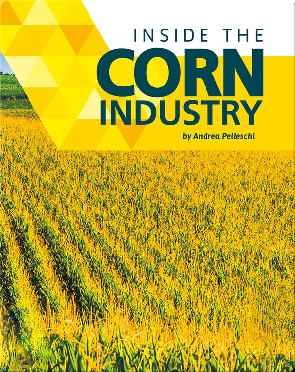 Inside the Corn Industry