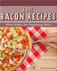 Cool Bacon Recipes: Main Dishes for Beginning Chefs