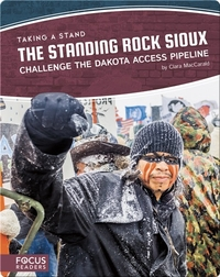 The Standing Rock Sioux Challenge the Dakota Access Pipeline