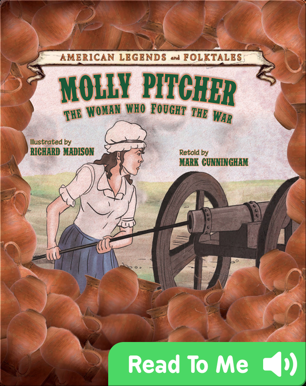 Molly Pitcher: The Woman Who Fought the War